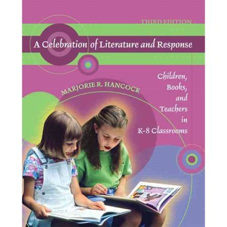 A Celebration of Literature and Response: Children, Books, and Teachers in K-8 Classrooms