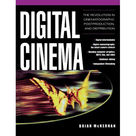 Digital Cinema : The Revolution in Cinematography, Post-Production, and  Distribution