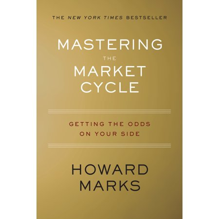 Mastering the Market Cycle : Getting the Odds on Your Side ()