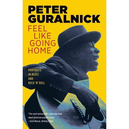 Feel Like Going Home: Portraits in Blues & Rock 'N' Roll