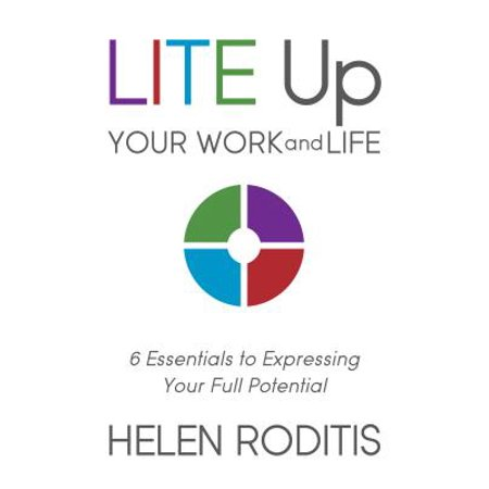 Lite Up Your Work and Life : 6 Essentials to Expressing Your Full Potential