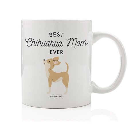 Best Chihuahua Mom Ever Coffee Mug Gift Idea for Mommy Mother Mama Brown Lapdog Chihuahua Dog Breed Adoption Shelter Rescue 11oz Ceramic Tea Cup Christmas Mother's Day Present by Digibuddha