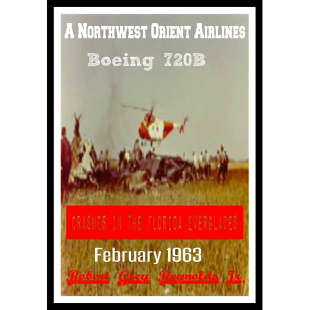 30 Northwest Airlines (A Northwest Orient Airlines Boeing 720B Crashes In The Florida Everglades February 1963 - eBook )