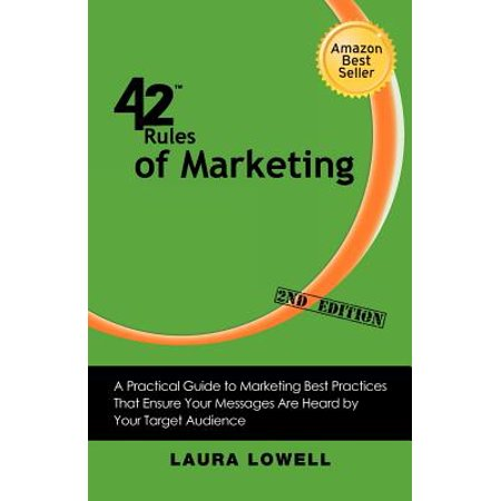 42 Rules of Marketing (2nd Edition) : A Practical Guide to Marketing Best Practices That Ensure Your Messages Are Heard by Your Target