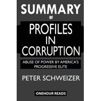 SUMMARY Of Profiles in Corruption: Abuse of Power by America's Progressive Elite (Paperback)