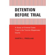 Detention Before Trial: A Study of Criminal Cases Tried in the Toronto Magistrates Courts (Paperback)