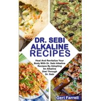 Dr. Sebi Cure: Dr. Sebi Alkaline Recipes : Heal And Revitalize Your Body With Dr. Sebi Alkaline Recipes By Adopting An Alkaline Diet Through Dr. Sebi (Series #3) (Paperback)