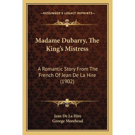 Madame Dubarry, The King's Mistress: A Romantic Story From The French Of Jean De La Hire (1902) (Paperback)