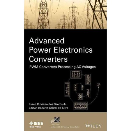 Advanced Power Electronics Converters: PWM Converters Processing AC Voltages by