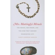 Mrs. Mattingly's Miracle : The Prince, the Widow, and the Cure That Shocked Washington City