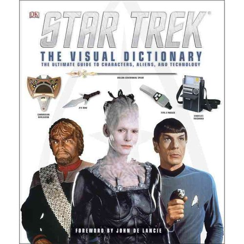 Star Trek: The Visual Dictionary: The Ultimate Guide to Characters, Aliens, and Technology
