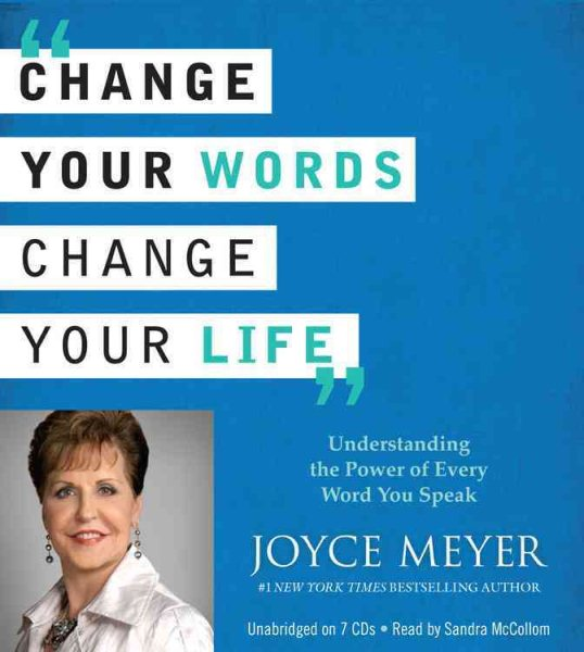 Change Your Words, Change Your Life : Understanding the Power of Every Word You Speak