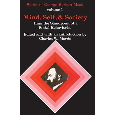 Mind, Self, and Society : From the Standpoint of a Social (George Herbert Mead Mind Self And Society)