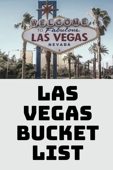 Las Vegas Bucket List: Las Vegas Bucket List: Novelty Bucket List Themed Notebook