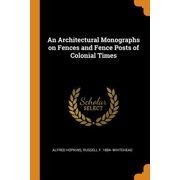 An Architectural Monographs on Fences and Fence Posts of Colonial Times