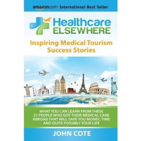 Healthcare Elsewhere  Inspiring Medical Tourism Success Stories   What You Can Learn From These 21 People Who Got Their Medical Care Abroad