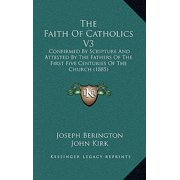 The Faith of Catholics V3 : Confirmed by Scripture and Attested by the Fathers of the First Five Centuries of the Church (1885)