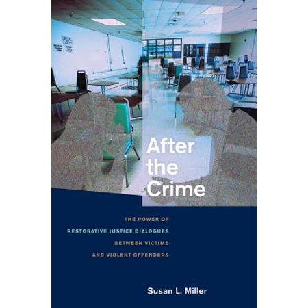 After the Crime : The Power of Restorative Justice Dialogues Between Victims and Violent