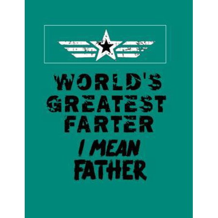 World's Greatest Farter I Mean Father: World's Best Farter Father Funny Dad Notebook - Best Dad Journal Husband Gifts- Gag Father's Day Present For Hi