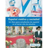 Espanol Medico y Sociedad : Un Libro Para Estudiantes de Espanol En El Tercer Ano de Estudios