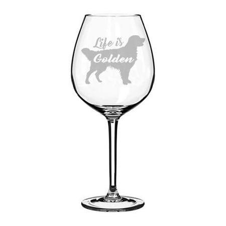 Wine Glass Goblet Golden Retriever Life is Golden (20 oz Jumbo)