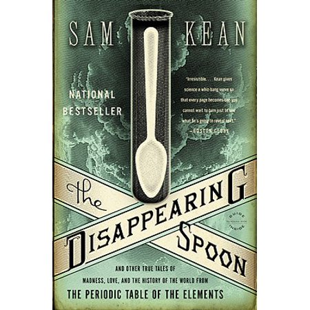 The Disappearing Spoon : And Other True Tales of Madness, Love, and the History of the World from the Periodic Table of the Elements