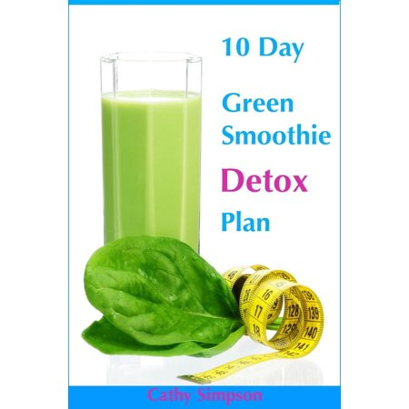 10 Day Green Smoothie Detox Plan: You Can Lose Up to 10 Pounds in 10 Days! - (Best Diet Plan To Lose 10 Pounds)