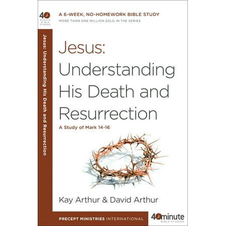 Jesus: Understanding His Death and Resurrection : A Study of Mark - Halloween Resurrection Deaths