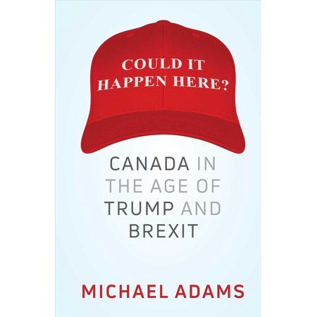 Could It Happen Here   Canada In The Age Of Trump And Brexit
