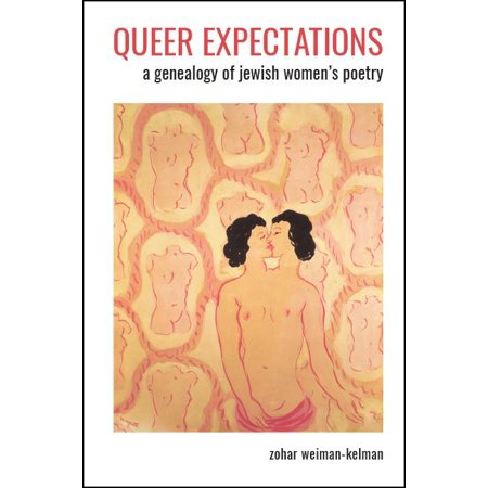 Queer Expectations : A Genealogy of Jewish Women's Poetry