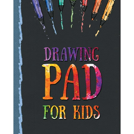 Drawing Pad for Kids: Childrens Sketch Book for Drawing Practice (Best Gifts for 5, 6, 7, 8, 9, 10, 11, 12 Year Old Boys and Girls - Great Art - 7 Year Old Boys