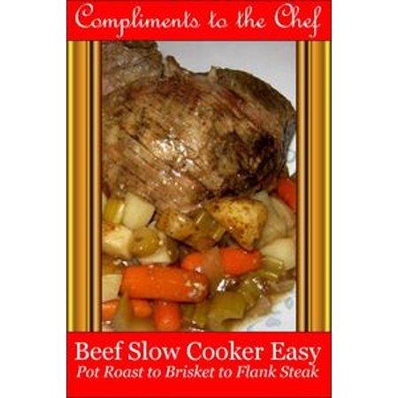 Beef: Slow Cooker Easy - Pot Roast to Brisket to Flank Steak - eBook