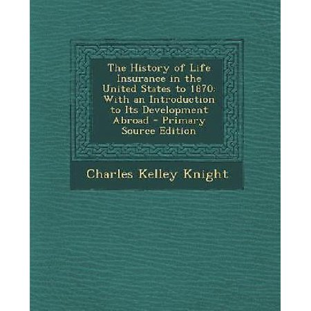 The History Of Life Insurance In The United States To 1870  With An Introduction To Its Development Abroad