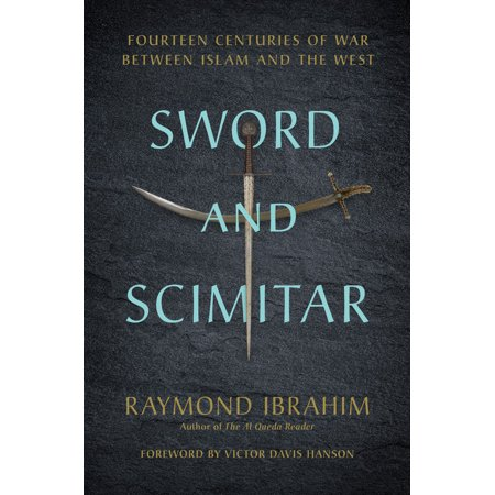 Sword and Scimitar : Fourteen Centuries of War between Islam and the West
