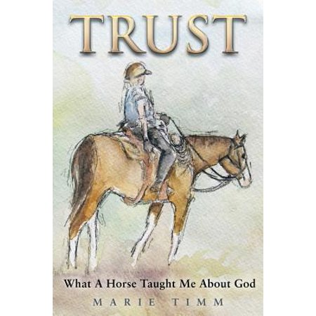 Trust : What a Horse Taught Me about God