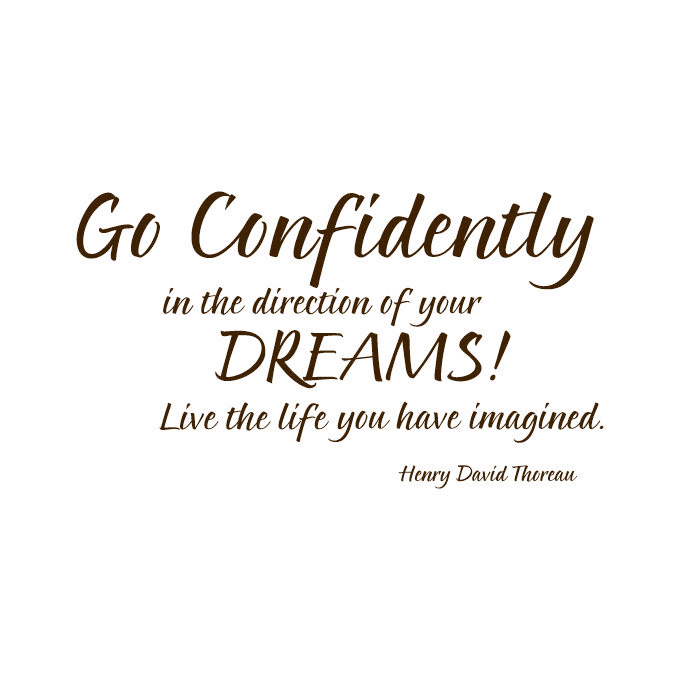 Go Confidently in the Direction of Your Dreams! Live.. Vinyl Quote - Large