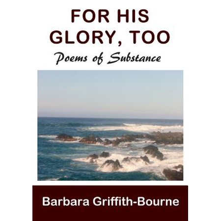 For His Glory  Too  Poems Of Substance