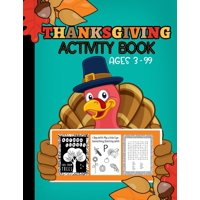 Thanksgiving Activity Book Ages 3-99: Fun For ALL Ages - Coloring, Crosswords, I Spy, Word Searches, Mazes, Dot-To-Dot, Word Scrambles, Tracing Letters, Vocabulary, & MORE (Paperback)