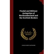 Feudal and Military Antiquities of Northumberland and the Scottish Borders