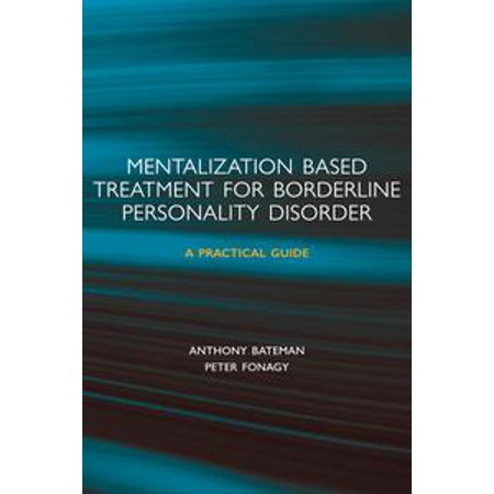 Mentalization-based Treatment for Borderline Personality Disorder: A Practical Guide - (Mentalization Based Treatment For Borderline Personality Disorder)