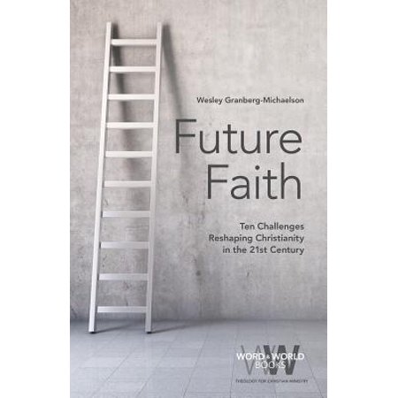 Future Faith : Ten Challenges Reshaping Christianity in the 21st (Top Ten Authors Of The 21st Century)