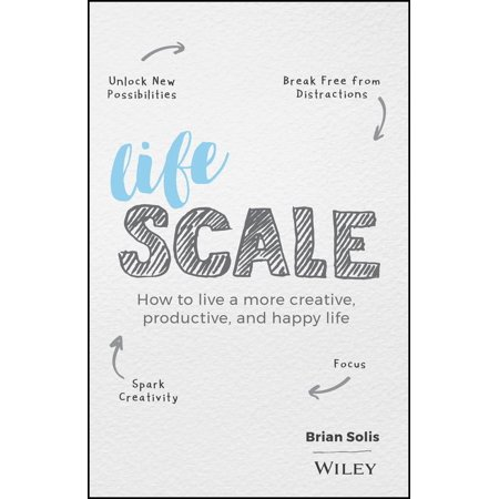 Lifescale : How to Live a More Creative, Productive, and Happy