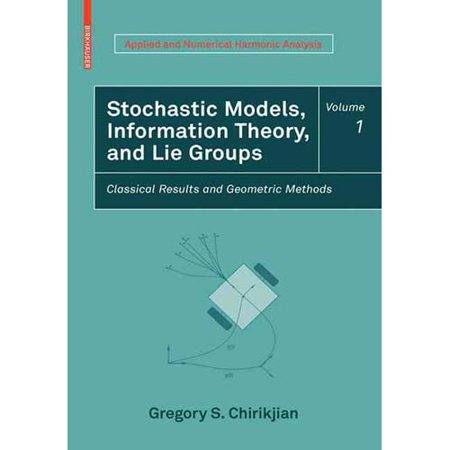 Stochastic Models  Information Theory  And Lie Groups  Volume 1  Classical Results And Geometric Methods