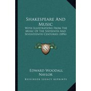 Shakespeare and Music : With Illustrations from the Music of the Sixteenth and Seventeenth Centuries (1896)