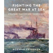 Fighting the Great War at Sea: Strategy, Tactics and Technology (Paperback)