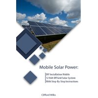 Off Grid Solar, Solar Panels: mobiles Solar Power: DIY Installation mobiles 12 Volt Off Grid Solar System With Step-By-Step Instructions: (Survival Guide, DIY Solar Power, Off Grid Power) (Paperback)