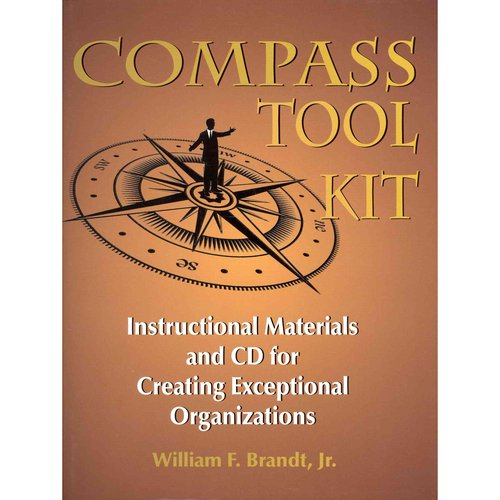 Compass Tool Kit: Instructional Materials and CD for Creating Exceptional Organizations