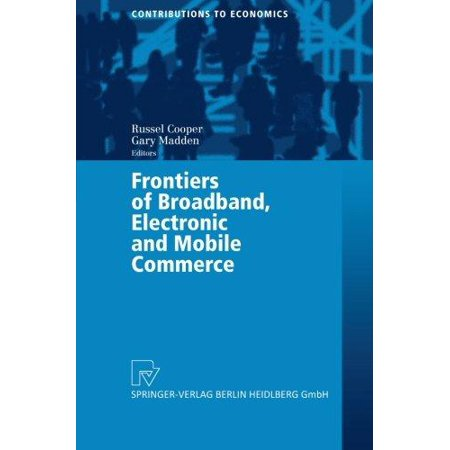 Frontiers Of Broadband  Electronic And Mobile Commerce