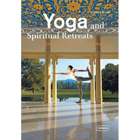 Dreaming of: Yoga and Spiritual Retreats: Relaxing Spaces to Find Oneself (Hardcover)