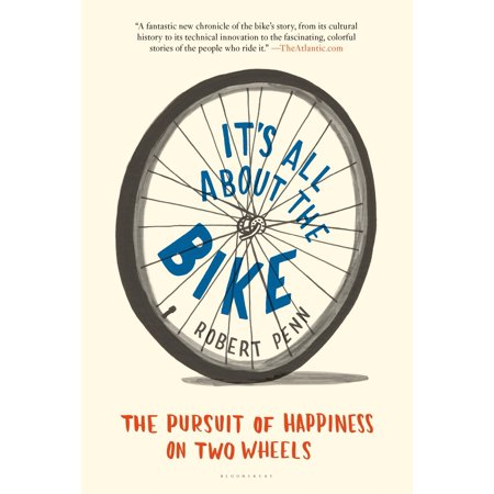 It's All About the Bike : The Pursuit of Happiness on Two